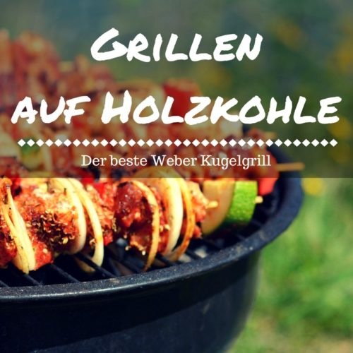 der beste weber kugelgrill 2018 in direktes grillen auf holzkohle. Black Bedroom Furniture Sets. Home Design Ideas